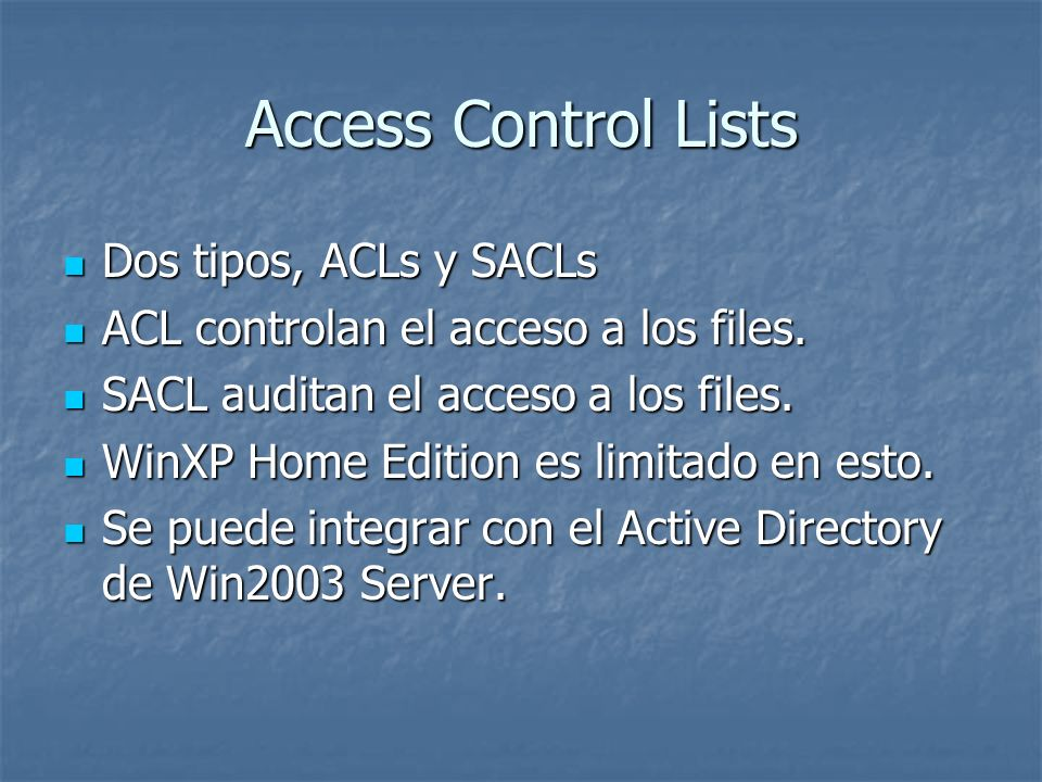 Access Control Lists Dos tipos, ACLs y SACLs Dos tipos, ACLs y SACLs ACL controlan el acceso a los files.
