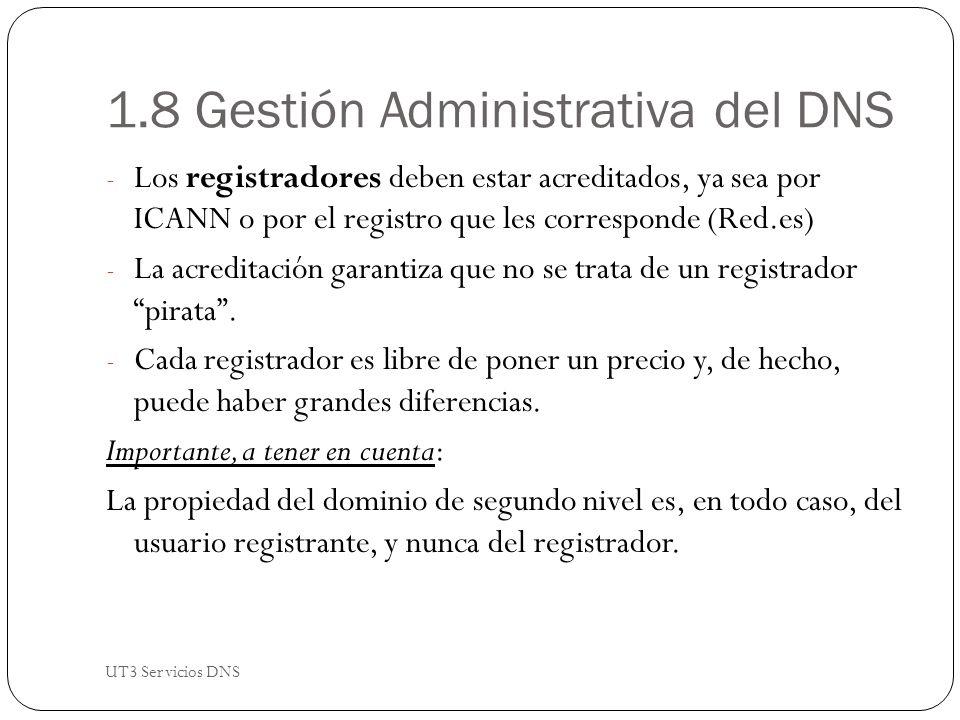 1.8 Gestión Administrativa del DNS - Los registradores deben estar acreditados, ya sea por ICANN o por el registro que les corresponde (Red.es) - La acreditación garantiza que no se trata de un registrador pirata.