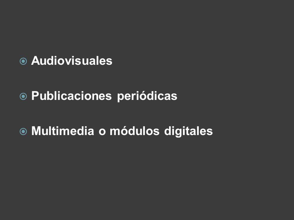 Audiovisuales Publicaciones periódicas Multimedia o módulos digitales