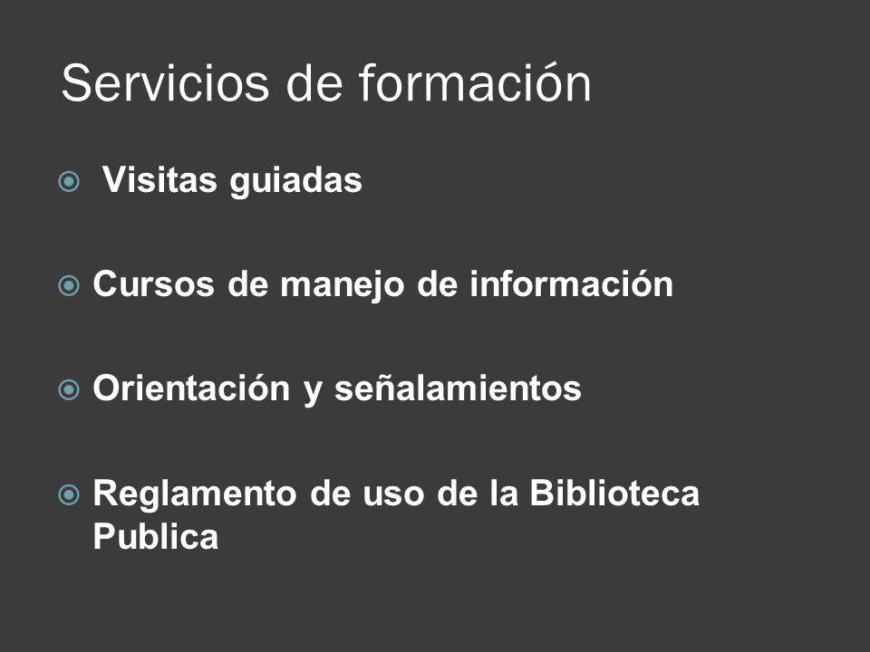 Servicios de formación Visitas guiadas Cursos de manejo de información Orientación y señalamientos Reglamento de uso de la Biblioteca Publica