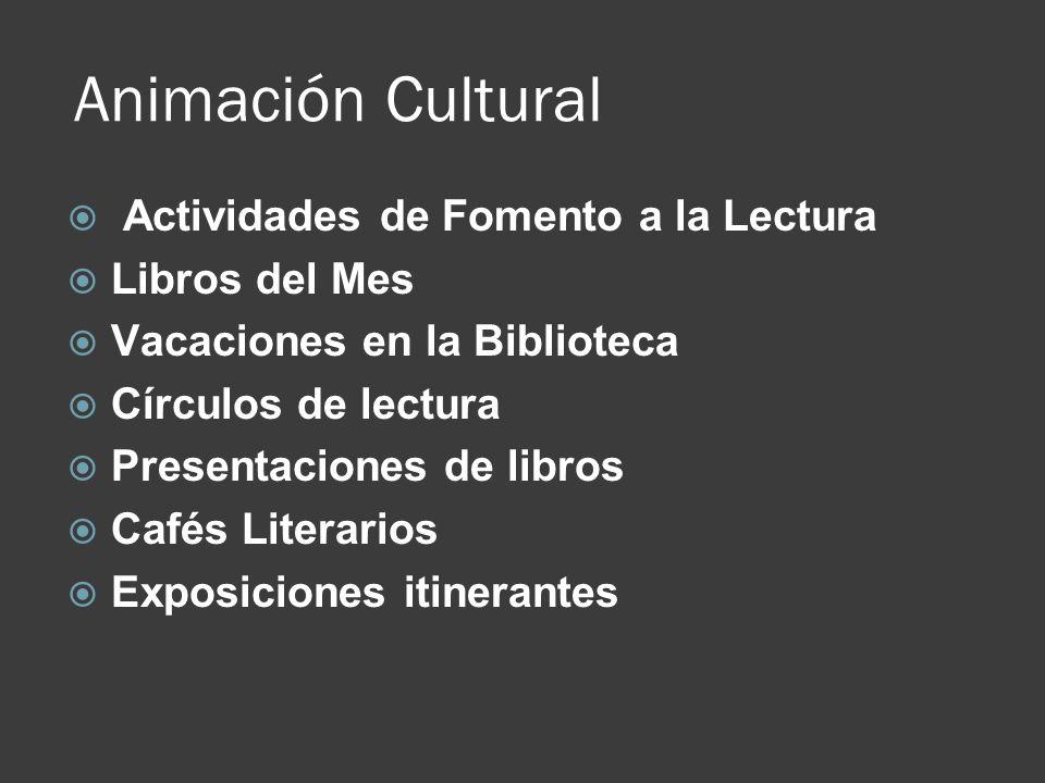Animación Cultural Actividades de Fomento a la Lectura Libros del Mes Vacaciones en la Biblioteca Círculos de lectura Presentaciones de libros Cafés L