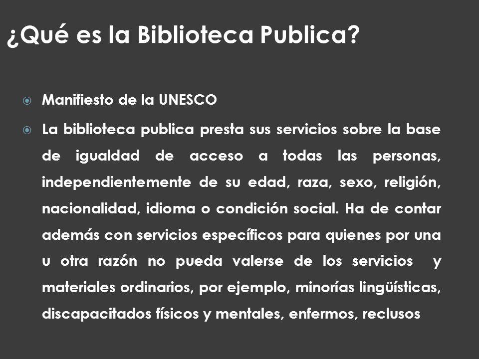 ¿Qué es la Biblioteca Publica? Manifiesto de la UNESCO La biblioteca publica presta sus servicios sobre la base de igualdad de acceso a todas las pers