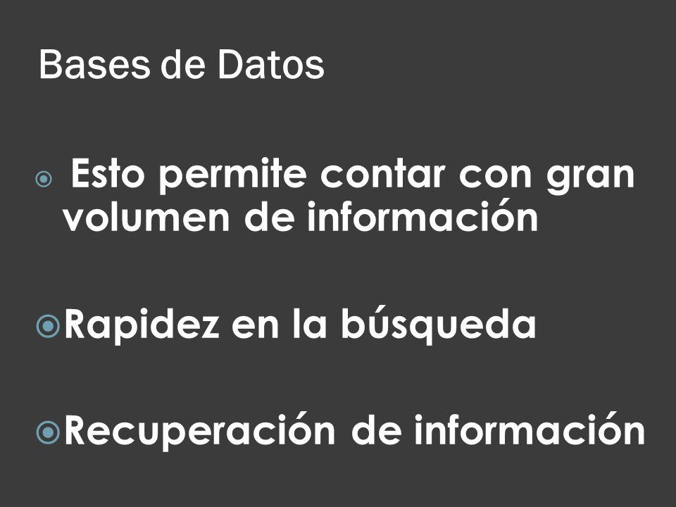 Bases de Datos Esto permite contar con gran volumen de información Rapidez en la búsqueda Recuperación de información