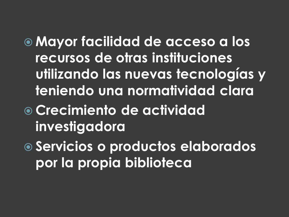 Mayor facilidad de acceso a los recursos de otras instituciones utilizando las nuevas tecnologías y teniendo una normatividad clara Crecimiento de act