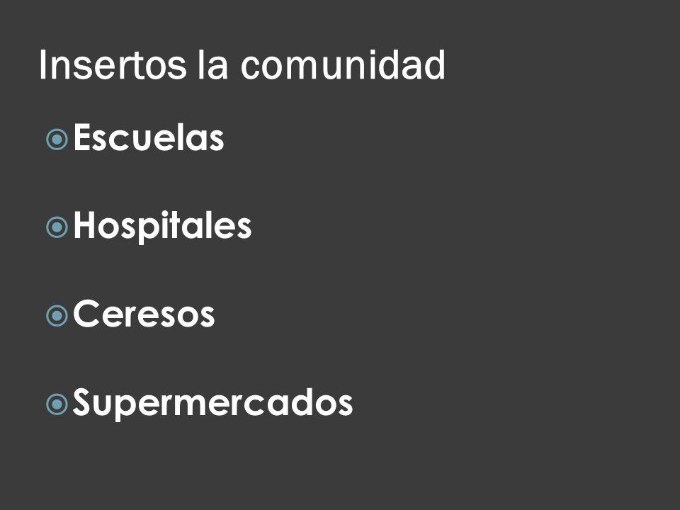 Insertos la comunidad Escuelas Hospitales Ceresos Supermercados