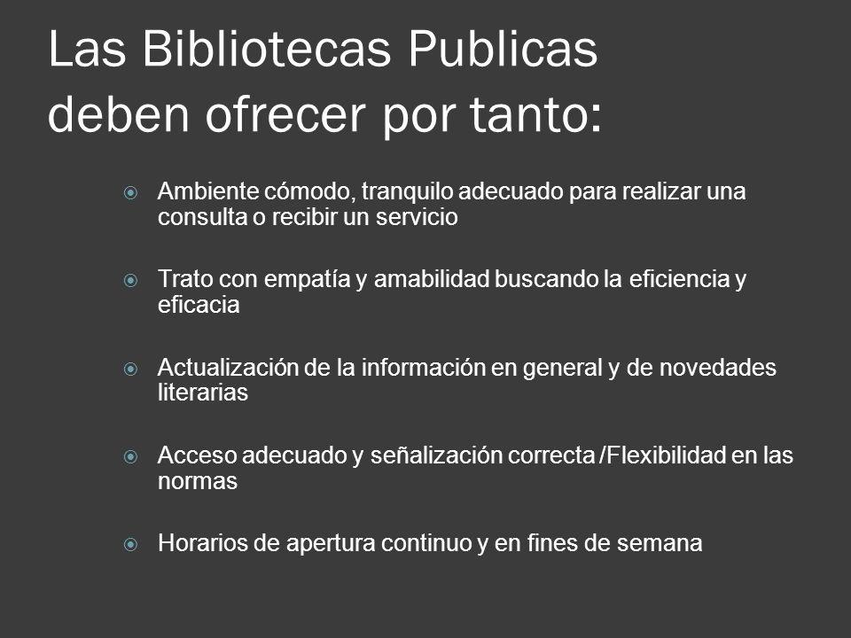 Las Bibliotecas Publicas deben ofrecer por tanto: Ambiente cómodo, tranquilo adecuado para realizar una consulta o recibir un servicio Trato con empat