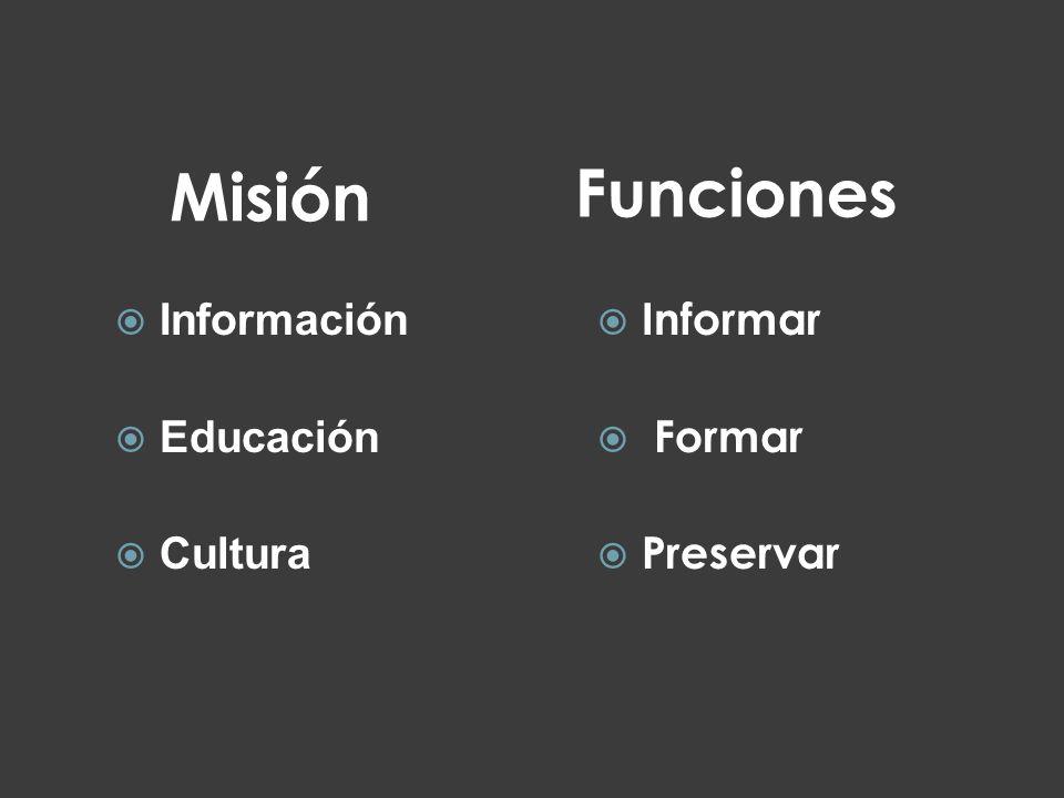 Funciones Información Educación Cultura Misión Informar Formar Preservar