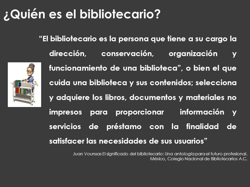 ¿Quién es el bibliotecario? El bibliotecario es la persona que tiene a su cargo la dirección, conservación, organización y funcionamiento de una bibli