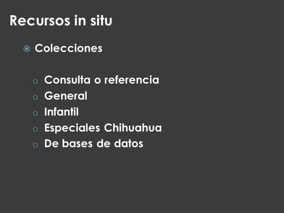 Recursos in situ Colecciones o Consulta o referencia o General o Infantil o Especiales Chihuahua o De bases de datos