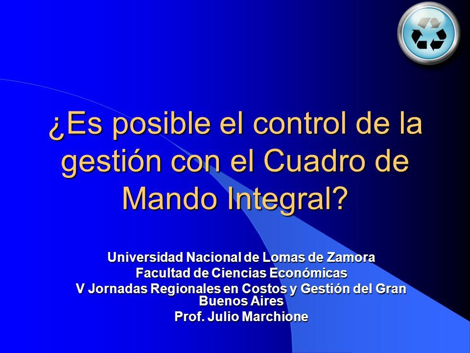 ¿Es posible el control de la gestión con el Cuadro de Mando Integral? Universidad Nacional de Lomas de Zamora Facultad de Ciencias Económicas V Jornad