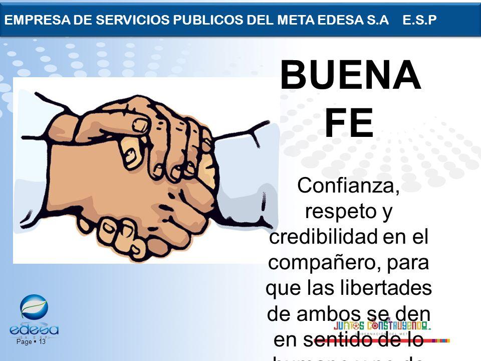 Page 13 EMPRESA DE SERVICIOS PUBLICOS DEL META EDESA S.A E.S.P BUENA FE Confianza, respeto y credibilidad en el compañero, para que las libertades de