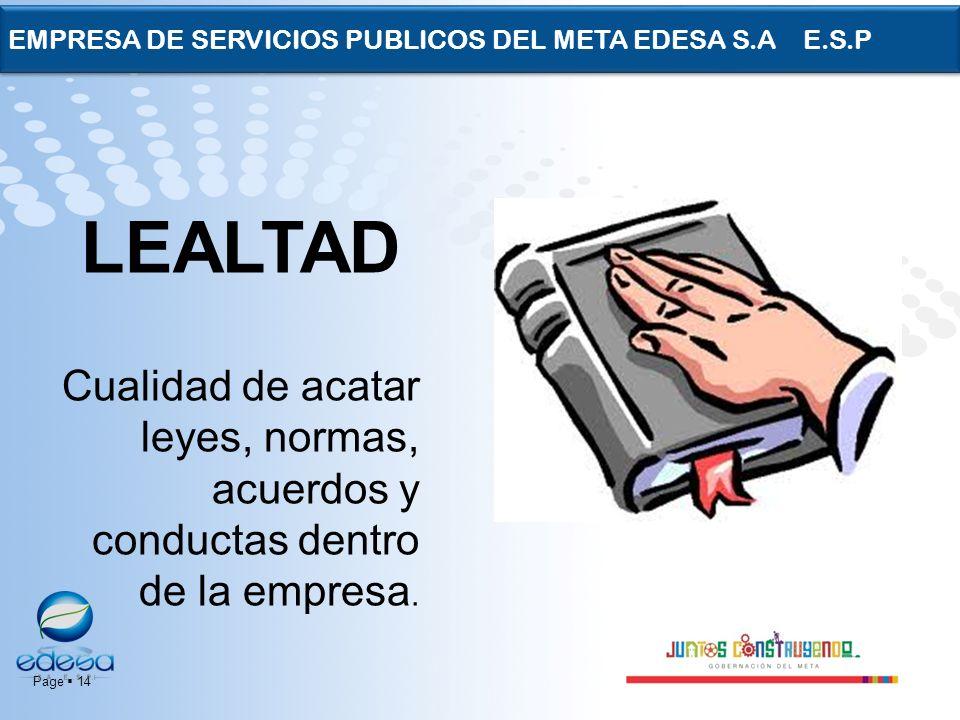 Page 14 EMPRESA DE SERVICIOS PUBLICOS DEL META EDESA S.A E.S.P LEALTAD Cualidad de acatar leyes, normas, acuerdos y conductas dentro de la empresa.