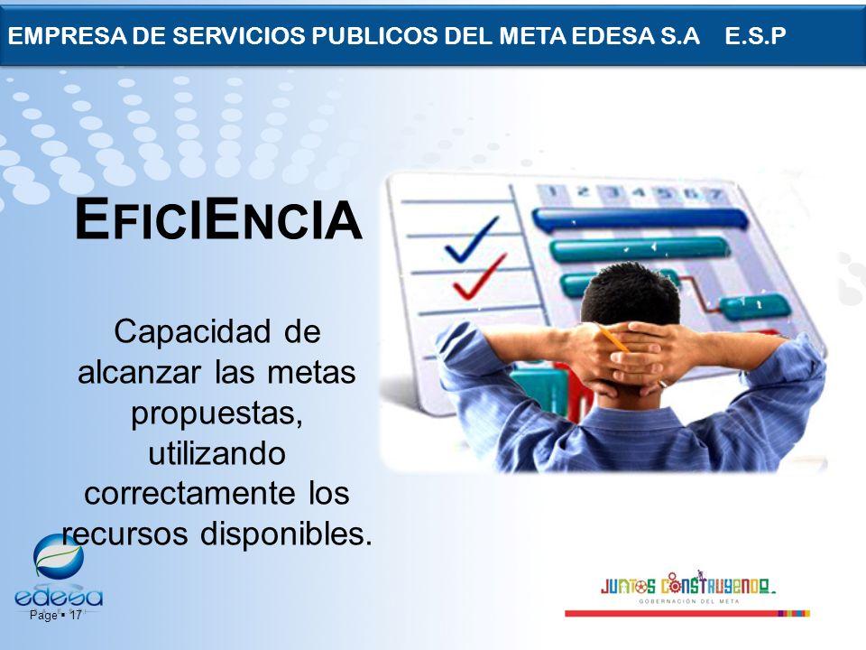 Page 17 EMPRESA DE SERVICIOS PUBLICOS DEL META EDESA S.A E.S.P E FIC I E NC IA Capacidad de alcanzar las metas propuestas, utilizando correctamente lo