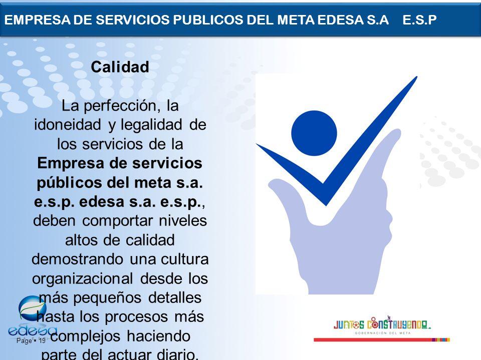 Page 19 EMPRESA DE SERVICIOS PUBLICOS DEL META EDESA S.A E.S.P Calidad La perfección, la idoneidad y legalidad de los servicios de la Empresa de servi