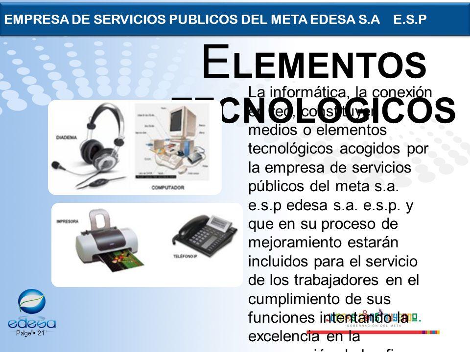 Page 21 EMPRESA DE SERVICIOS PUBLICOS DEL META EDESA S.A E.S.P La informática, la conexión en red, constituyen medios o elementos tecnológicos acogido