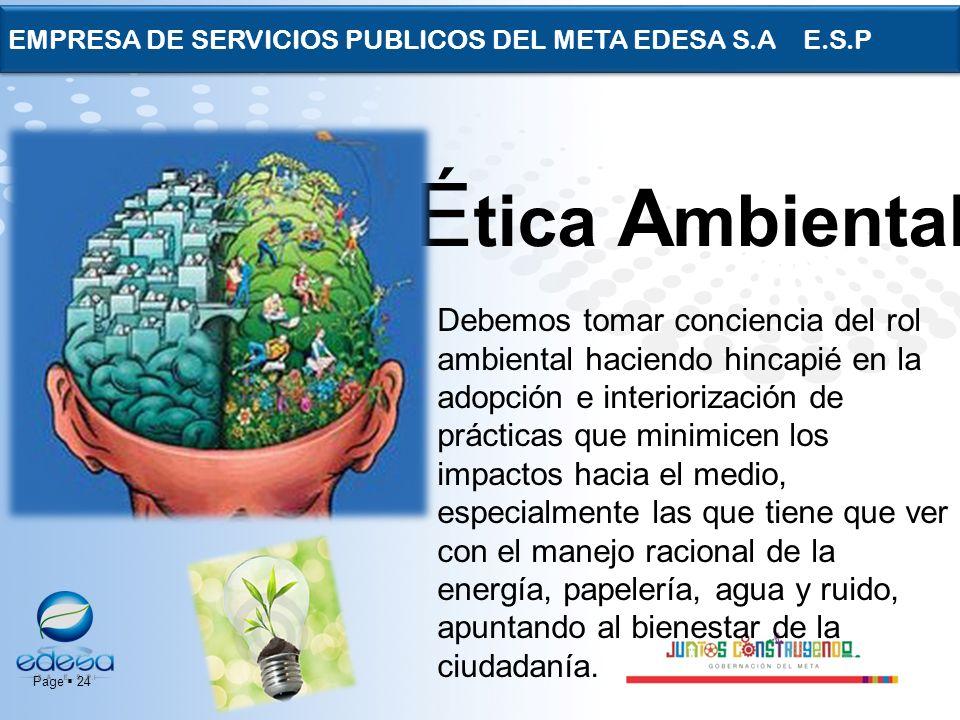 Page 24 EMPRESA DE SERVICIOS PUBLICOS DEL META EDESA S.A E.S.P É tica A mbiental Debemos tomar conciencia del rol ambiental haciendo hincapié en la ad