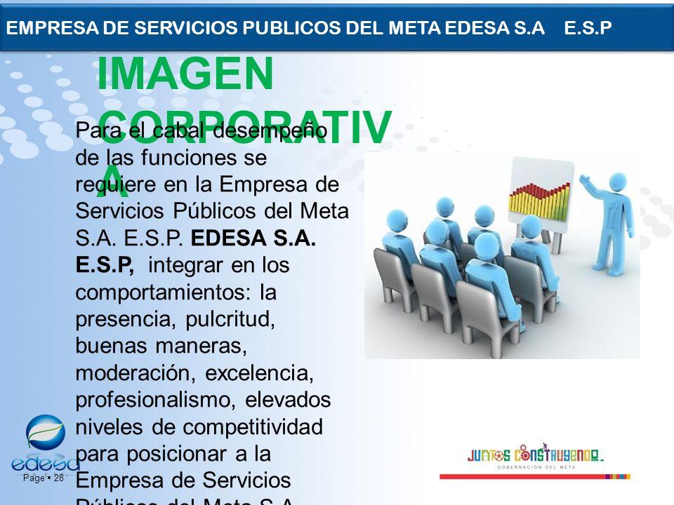 Page 28 EMPRESA DE SERVICIOS PUBLICOS DEL META EDESA S.A E.S.P IMAGEN CORPORATIV A Para el cabal desempeño de las funciones se requiere en la Empresa