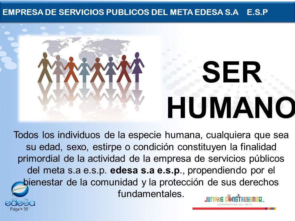 Page 30 EMPRESA DE SERVICIOS PUBLICOS DEL META EDESA S.A E.S.P SER HUMANO Todos los individuos de la especie humana, cualquiera que sea su edad, sexo,