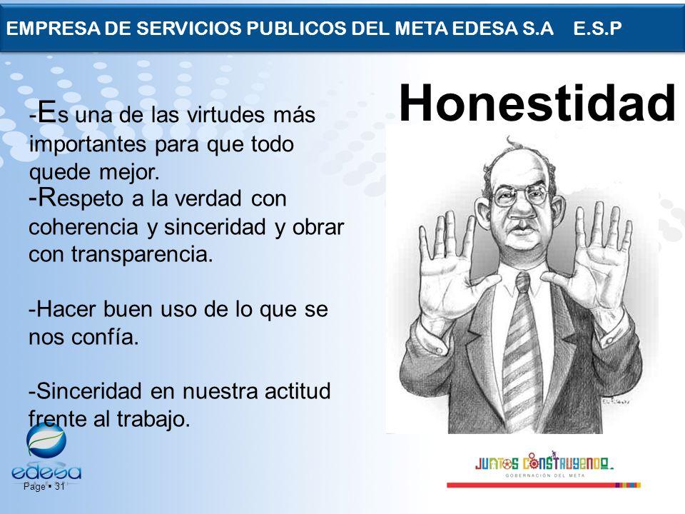 Page 31 EMPRESA DE SERVICIOS PUBLICOS DEL META EDESA S.A E.S.P - E s una de las virtudes más importantes para que todo quede mejor. Honestidad -R espe