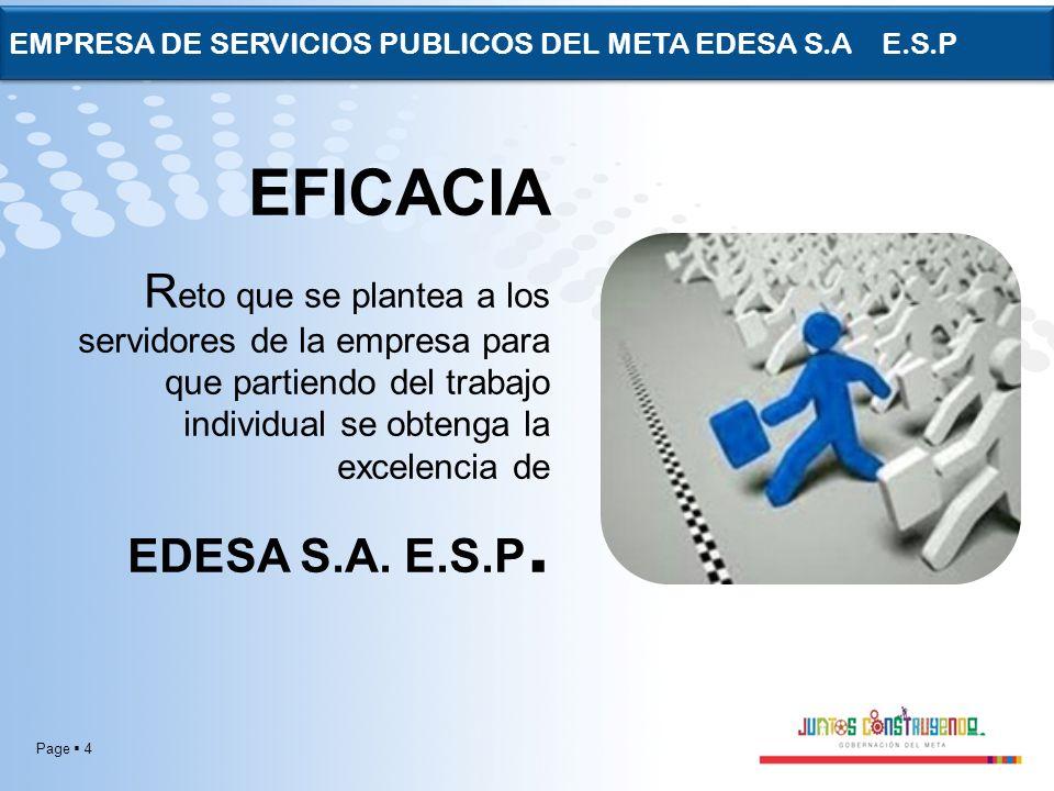Page 4 EMPRESA DE SERVICIOS PUBLICOS DEL META EDESA S.A E.S.P EFICACIA R eto que se plantea a los servidores de la empresa para que partiendo del trab