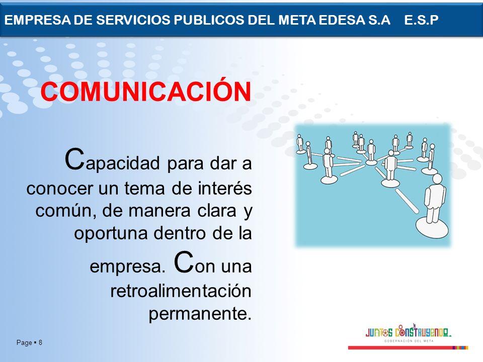 Page 8 EMPRESA DE SERVICIOS PUBLICOS DEL META EDESA S.A E.S.P COMUNICACIÓN C apacidad para dar a conocer un tema de interés común, de manera clara y o