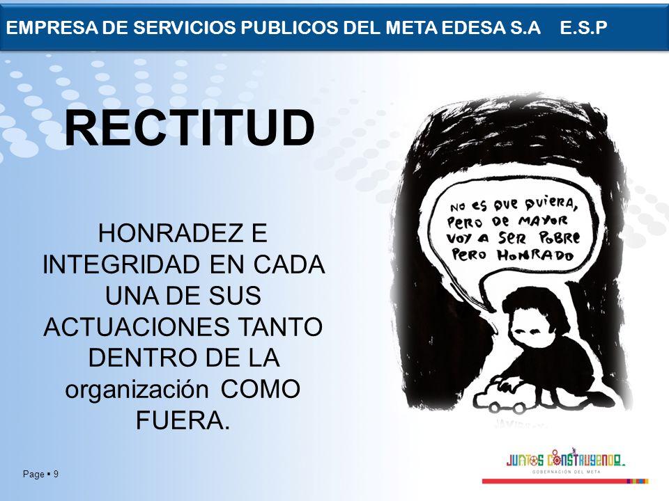 Page 9 EMPRESA DE SERVICIOS PUBLICOS DEL META EDESA S.A E.S.P RECTITUD HONRADEZ E INTEGRIDAD EN CADA UNA DE SUS ACTUACIONES TANTO DENTRO DE LA organiz