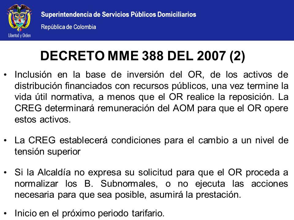 Superintendencia de Servicios Públicos Domiciliarios República de Colombia DECRETO MME 388 DEL 2007 (2) Inclusión en la base de inversión del OR, de l