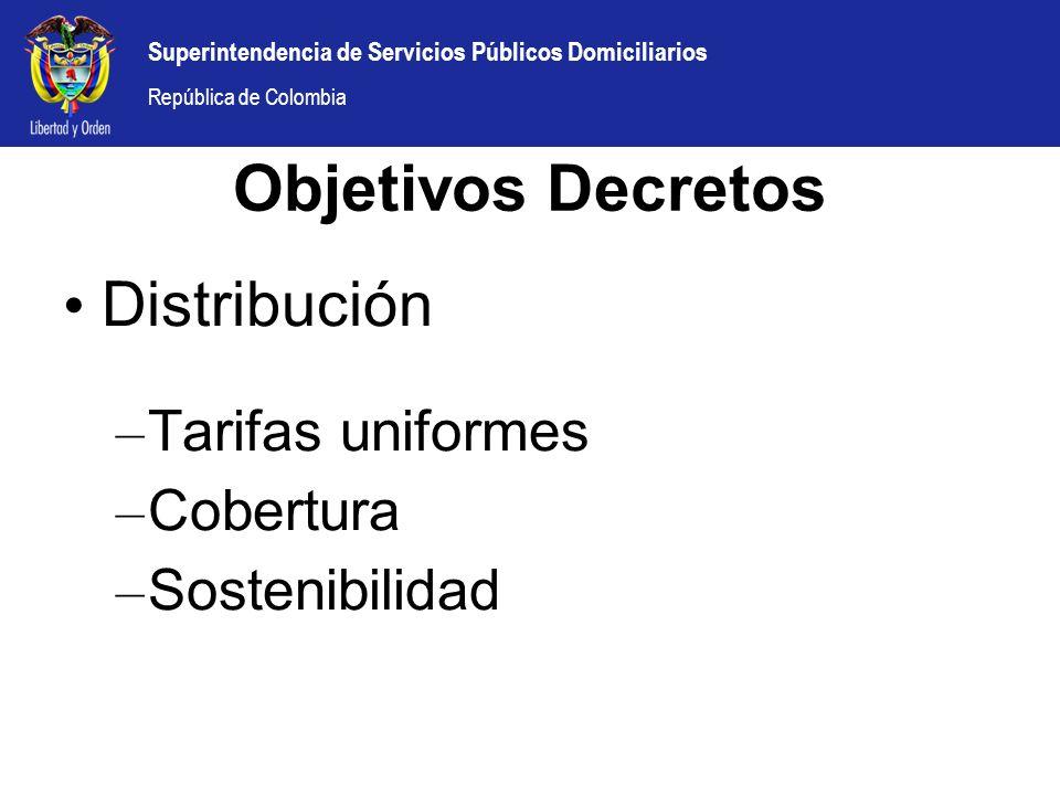 Superintendencia de Servicios Públicos Domiciliarios República de Colombia Distribución – Tarifas uniformes – Cobertura – Sostenibilidad Objetivos Dec
