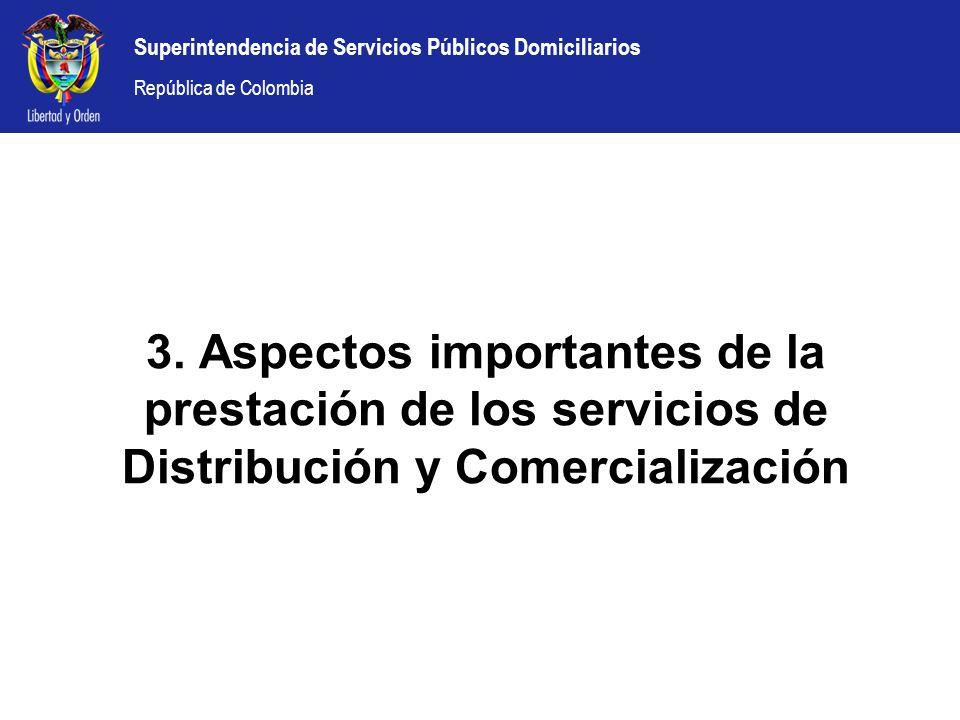 Superintendencia de Servicios Públicos Domiciliarios República de Colombia 3. Aspectos importantes de la prestación de los servicios de Distribución y