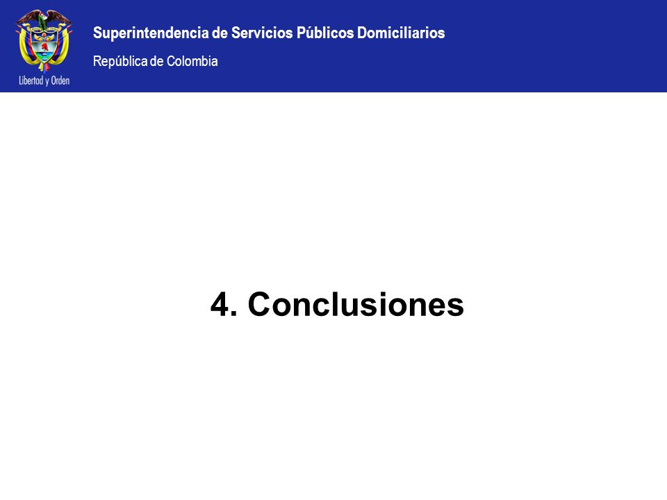 Superintendencia de Servicios Públicos Domiciliarios República de Colombia 4. Conclusiones