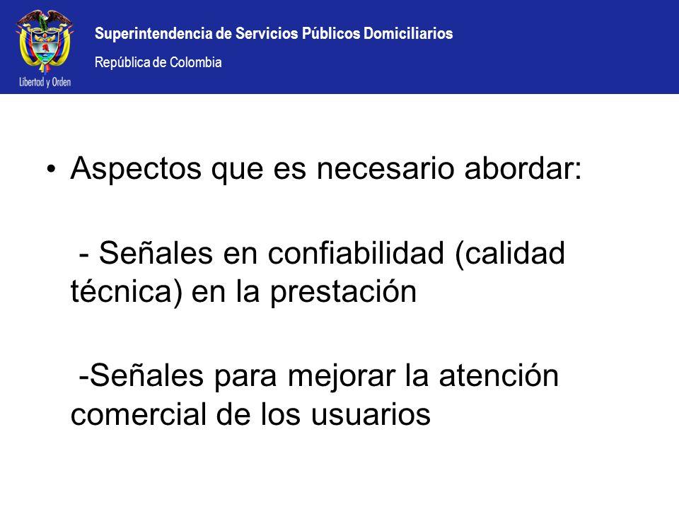 Superintendencia de Servicios Públicos Domiciliarios República de Colombia Aspectos que es necesario abordar: - Señales en confiabilidad (calidad técn