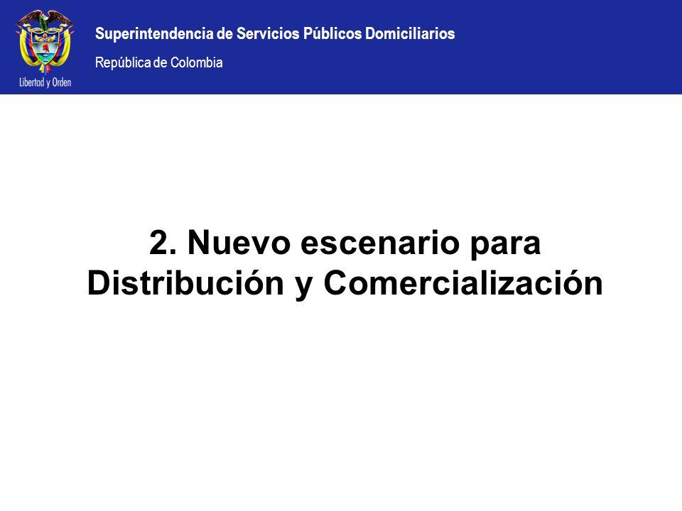 Superintendencia de Servicios Públicos Domiciliarios República de Colombia 2. Nuevo escenario para Distribución y Comercialización