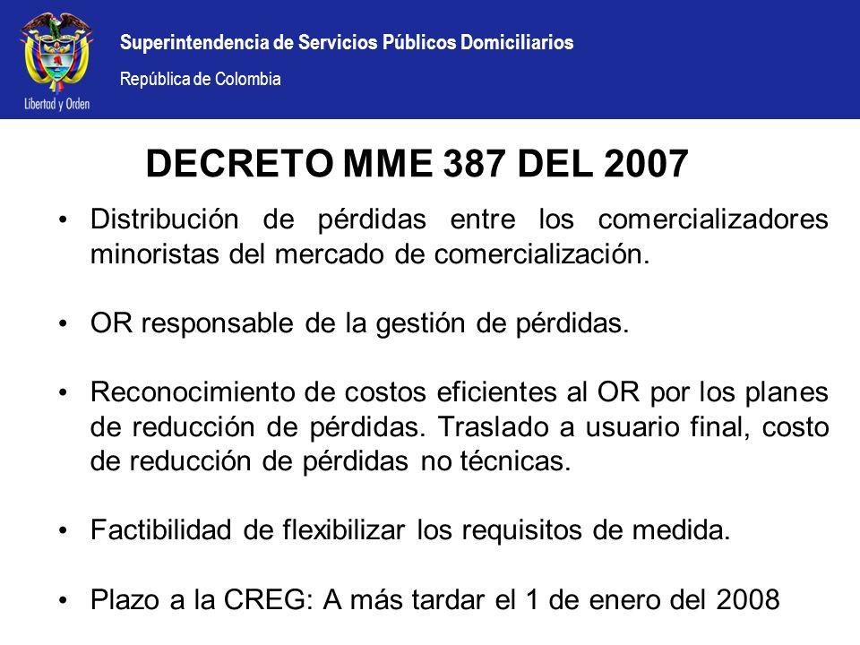 Superintendencia de Servicios Públicos Domiciliarios República de Colombia DECRETO MME 387 DEL 2007 Distribución de pérdidas entre los comercializador