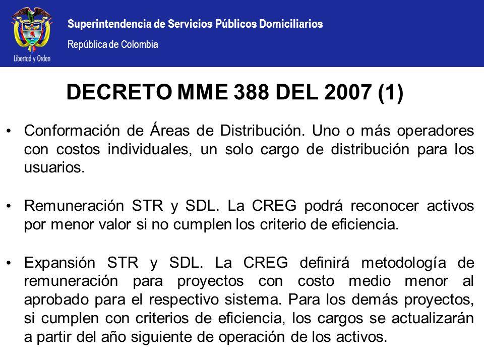 Superintendencia de Servicios Públicos Domiciliarios República de Colombia DECRETO MME 388 DEL 2007 (1) Conformación de Áreas de Distribución. Uno o m