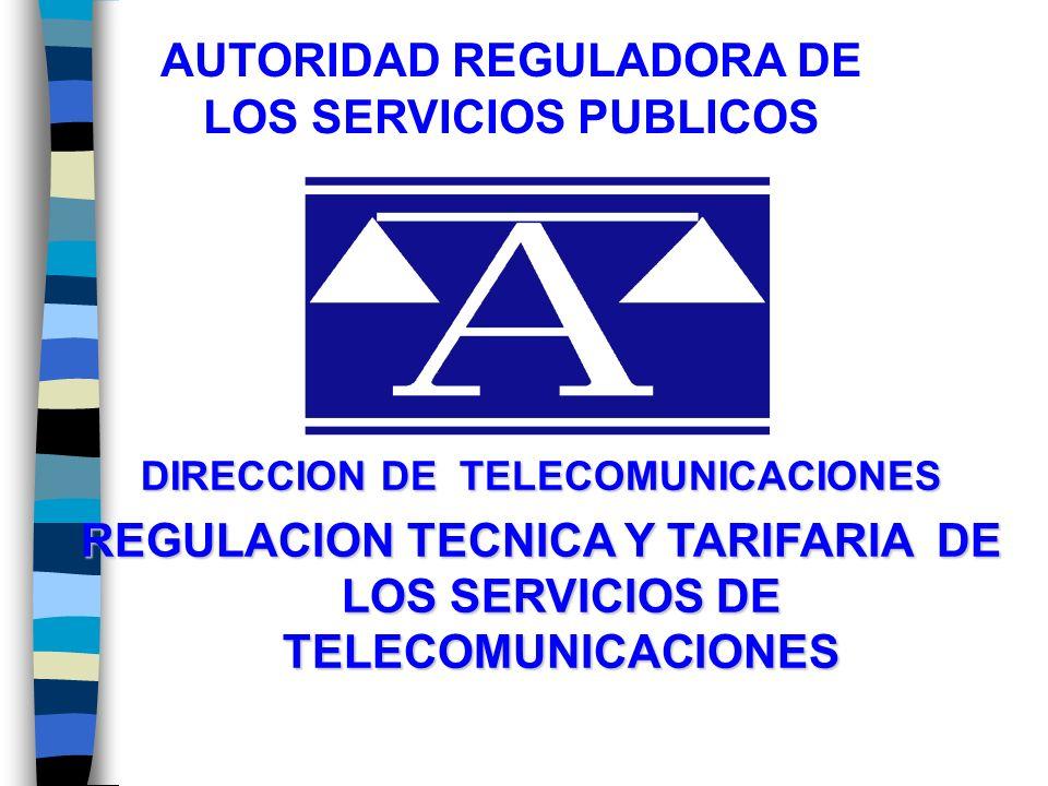 DIRECCION DE TELECOMUNICACIONES REGULACION TECNICA Y TARIFARIA DE LOS SERVICIOS DE TELECOMUNICACIONES AUTORIDAD REGULADORA DE LOS SERVICIOS PUBLICOS