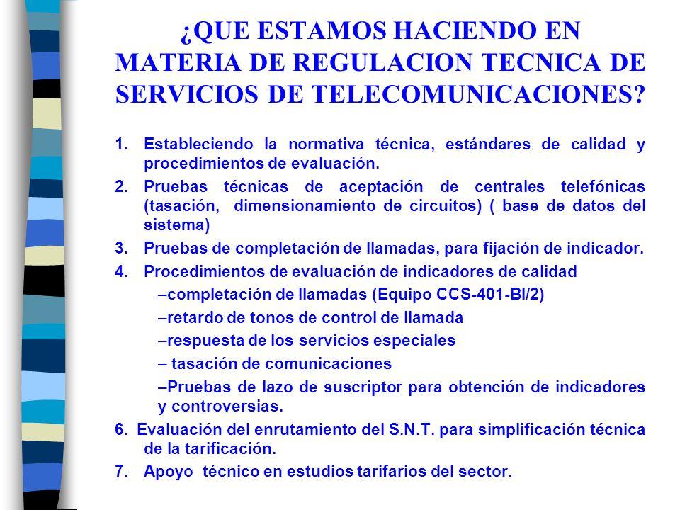 ¿QUE ESTAMOS HACIENDO EN MATERIA DE REGULACION TECNICA DE SERVICIOS DE TELECOMUNICACIONES.