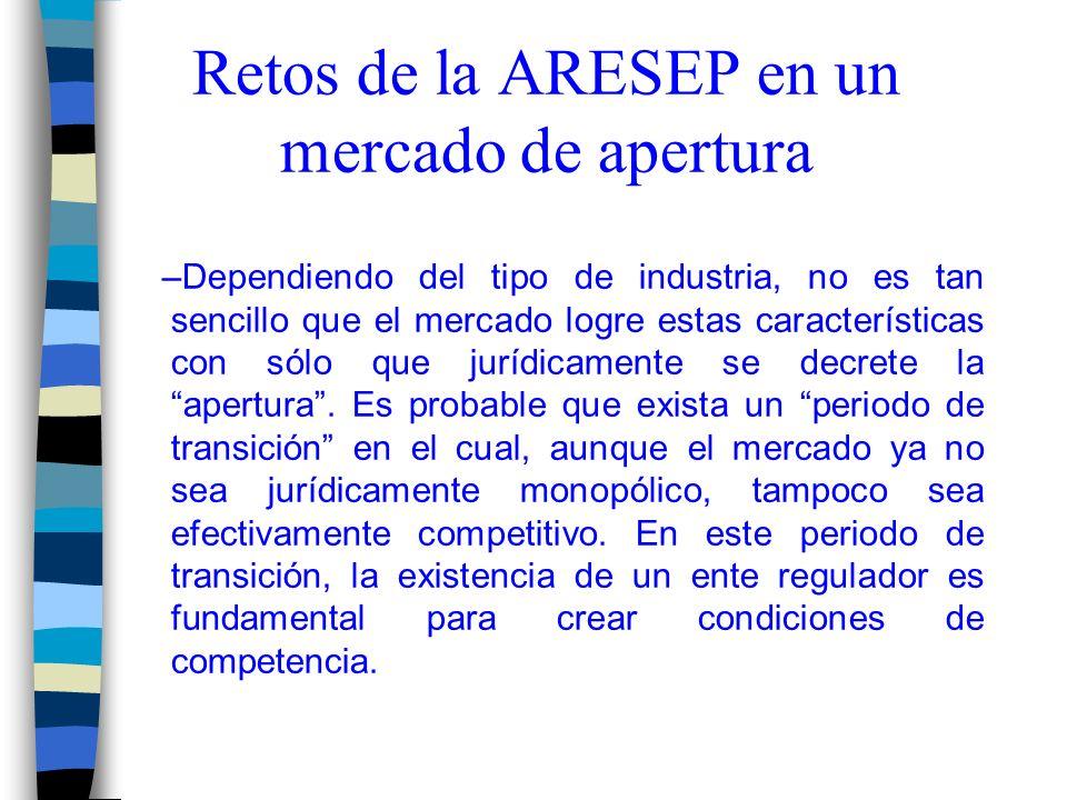 Retos de la ARESEP en un mercado de apertura –Dependiendo del tipo de industria, no es tan sencillo que el mercado logre estas características con sólo que jurídicamente se decrete la apertura.