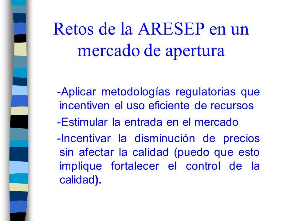 Retos de la ARESEP en un mercado de apertura -Aplicar metodologías regulatorias que incentiven el uso eficiente de recursos -Estimular la entrada en el mercado -Incentivar la disminución de precios sin afectar la calidad (puedo que esto implique fortalecer el control de la calidad).