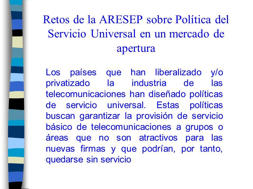 Retos de la ARESEP sobre Política del Servicio Universal en un mercado de apertura Los países que han liberalizado y/o privatizado la industria de las telecomunicaciones han diseñado políticas de servicio universal.