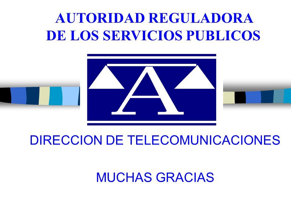 DIRECCION DE TELECOMUNICACIONES MUCHAS GRACIAS AUTORIDAD REGULADORA DE LOS SERVICIOS PUBLICOS