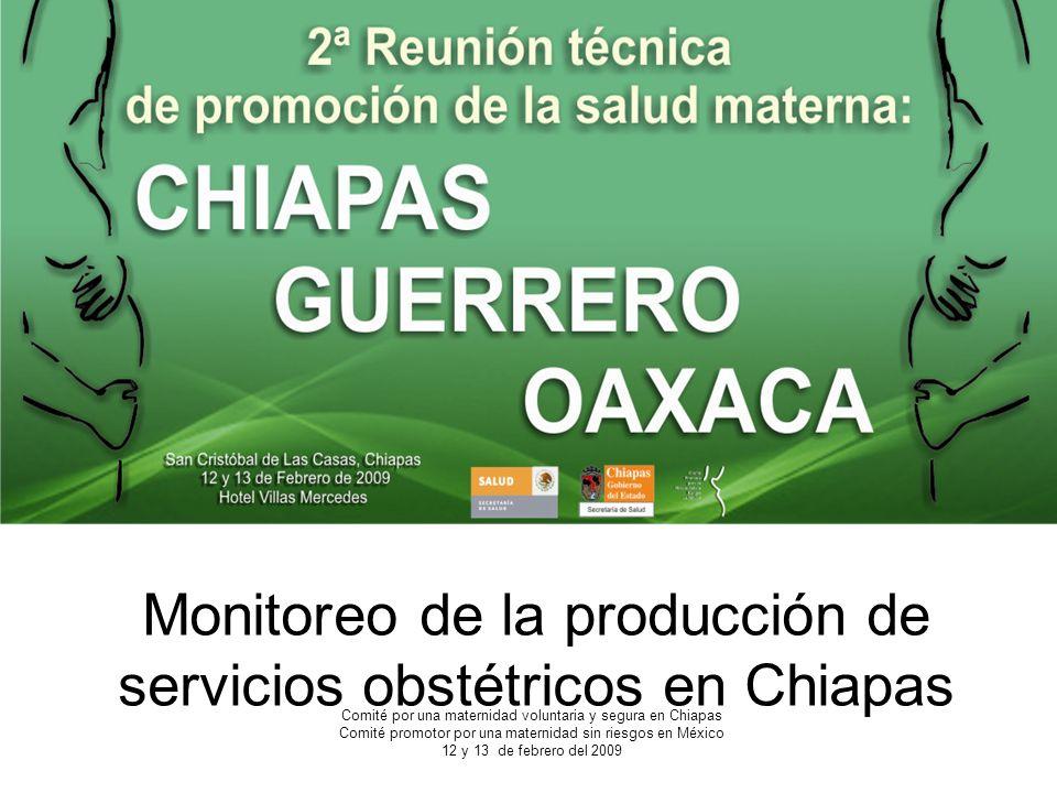 Monitoreo de la producción de servicios obstétricos en Chiapas Comité por una maternidad voluntaria y segura en Chiapas Comité promotor por una matern