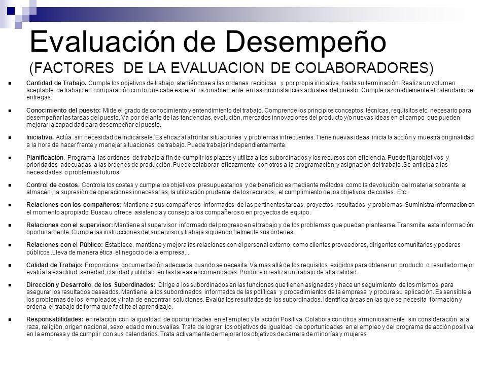 Evaluación de Desempeño (FACTORES DE LA EVALUACION DE COLABORADORES) Cantidad de Trabajo. Cumple los objetivos de trabajo, ateniéndose a las ordenes r