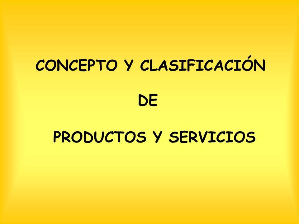 PRODUCTOS Y SERVICIOS CONCEPTO Y CLASIFICACIÓN DE
