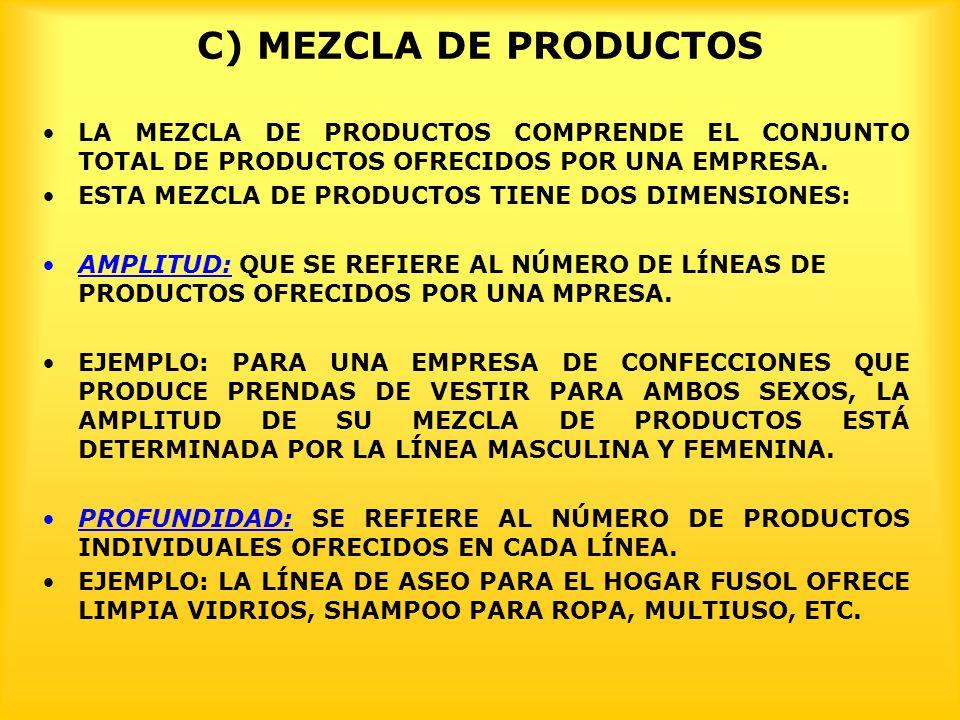 C) MEZCLA DE PRODUCTOS LA MEZCLA DE PRODUCTOS COMPRENDE EL CONJUNTO TOTAL DE PRODUCTOS OFRECIDOS POR UNA EMPRESA. ESTA MEZCLA DE PRODUCTOS TIENE DOS D