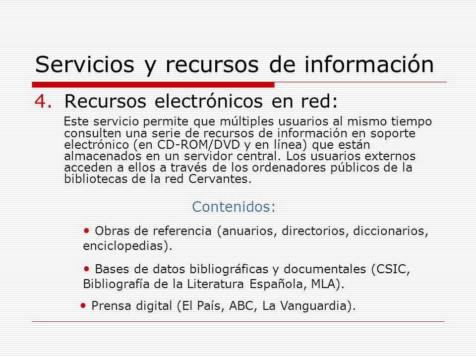 Servicios y recursos de información 4.Recursos electrónicos en red: Este servicio permite que múltiples usuarios al mismo tiempo consulten una serie de recursos de información en soporte electrónico (en CD-ROM/DVD y en línea) que están almacenados en un servidor central.