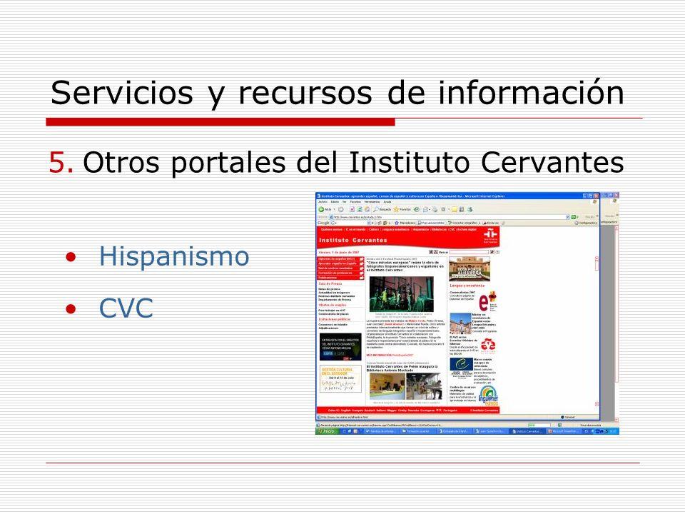 Servicios y recursos de información 5.Otros portales del Instituto Cervantes Hispanismo CVC