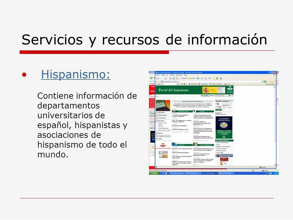 Servicios y recursos de información Hispanismo: Contiene información de departamentos universitarios de español, hispanistas y asociaciones de hispanismo de todo el mundo.