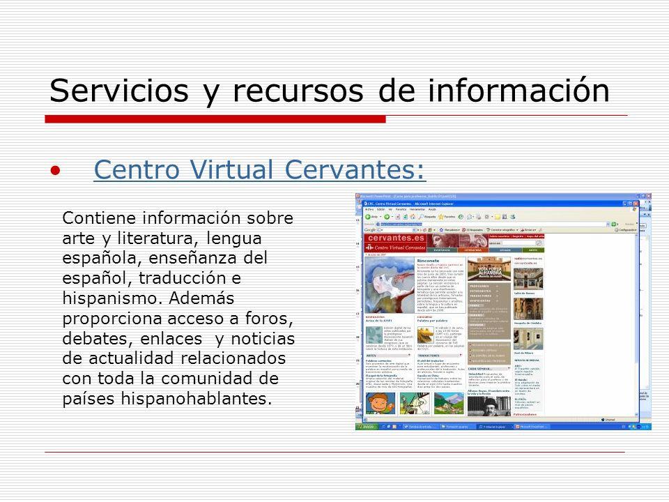 Servicios y recursos de información Centro Virtual Cervantes: Contiene información sobre arte y literatura, lengua española, enseñanza del español, traducción e hispanismo.