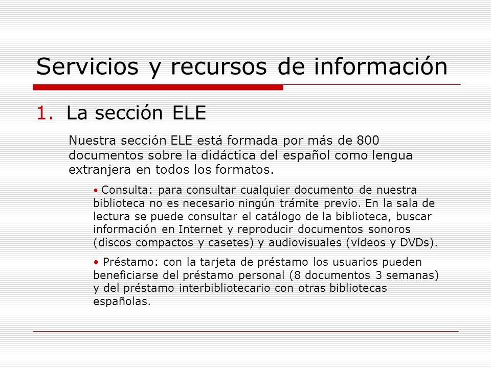 Servicios y recursos de información 1.La sección ELE Nuestra sección ELE está formada por más de 800 documentos sobre la didáctica del español como lengua extranjera en todos los formatos.