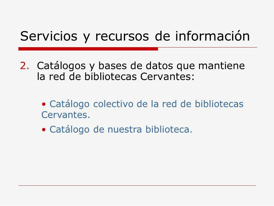Servicios y recursos de información 2.Catálogos y bases de datos que mantiene la red de bibliotecas Cervantes: Catálogo colectivo de la red de bibliotecas Cervantes.